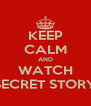 KEEP CALM AND WATCH SECRET STORY - Personalised Poster A4 size