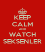 KEEP CALM AND WATCH SEKSENLER - Personalised Poster A4 size