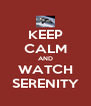 KEEP CALM AND WATCH SERENITY - Personalised Poster A4 size