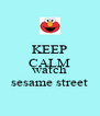 KEEP CALM AND watch sesame street - Personalised Poster A4 size