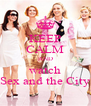 KEEP CALM AND watch Sex and the City - Personalised Poster A4 size