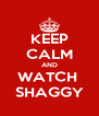 KEEP CALM AND WATCH  SHAGGY - Personalised Poster A4 size