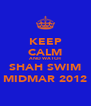 KEEP CALM AND WATCH SHAH SWIM MIDMAR 2012 - Personalised Poster A4 size