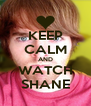 KEEP CALM AND WATCH SHANE - Personalised Poster A4 size