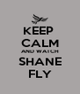 KEEP  CALM AND WATCH SHANE FLY - Personalised Poster A4 size
