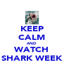KEEP CALM AND WATCH SHARK WEEK - Personalised Poster A4 size