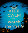 KEEP CALM AND watch sharma 9 - Personalised Poster A4 size