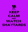 KEEP CALM AND WATCH SHAYTARDS - Personalised Poster A4 size