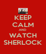 KEEP CALM AND  WATCH SHERLOCK - Personalised Poster A4 size