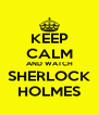KEEP CALM AND WATCH SHERLOCK HOLMES - Personalised Poster A4 size