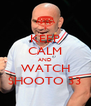 KEEP CALM AND WATCH SHOOTO 33 - Personalised Poster A4 size