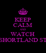 KEEP CALM AND WATCH SHORTLAND ST - Personalised Poster A4 size