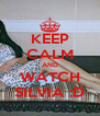 KEEP CALM AND WATCH SILVIA :D - Personalised Poster A4 size