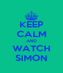 KEEP CALM AND WATCH SIMON - Personalised Poster A4 size