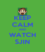 KEEP CALM AND WATCH SJIN - Personalised Poster A4 size