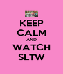 KEEP CALM AND WATCH SLTW - Personalised Poster A4 size