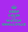 KEEP CALM AND WATCH SMALLVILLE - Personalised Poster A4 size