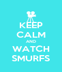 KEEP CALM AND WATCH SMURFS - Personalised Poster A4 size