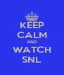 KEEP CALM AND WATCH SNL - Personalised Poster A4 size