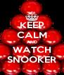 KEEP CALM AND WATCH SNOOKER - Personalised Poster A4 size
