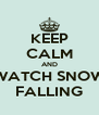 KEEP CALM AND WATCH SNOW FALLING - Personalised Poster A4 size