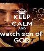 KEEP CALM AND watch son of  GOD - Personalised Poster A4 size