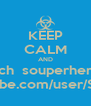 KEEP CALM AND watch  souperheroes at www.youtube.com/user/SouperHeroes - Personalised Poster A4 size
