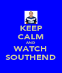 KEEP CALM AND WATCH SOUTHEND - Personalised Poster A4 size