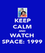 KEEP CALM AND WATCH SPACE: 1999 - Personalised Poster A4 size