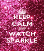 KEEP CALM AND WATCH SPARKLE - Personalised Poster A4 size