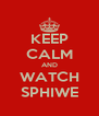 KEEP CALM AND WATCH SPHIWE - Personalised Poster A4 size