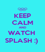 KEEP CALM AND WATCH  SPLASH :)  - Personalised Poster A4 size