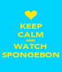 KEEP CALM AND WATCH SPONGEBON - Personalised Poster A4 size