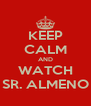 KEEP CALM AND WATCH SR. ALMENO - Personalised Poster A4 size