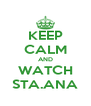 KEEP CALM AND WATCH STA.ANA - Personalised Poster A4 size