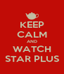 KEEP CALM AND WATCH STAR PLUS - Personalised Poster A4 size