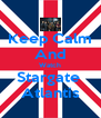 Keep Calm And Watch Stargate  Atlantis - Personalised Poster A4 size