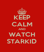 KEEP CALM AND WATCH STARKID - Personalised Poster A4 size