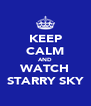 KEEP CALM AND WATCH STARRY SKY - Personalised Poster A4 size