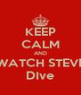 KEEP CALM AND WATCH STEVE DIve - Personalised Poster A4 size