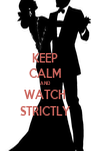 KEEP CALM AND WATCH STRICTLY - Personalised Poster A4 size