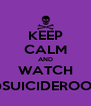 KEEP CALM AND WATCH @SUICIDEROOM - Personalised Poster A4 size