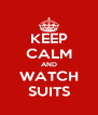 KEEP CALM AND WATCH SUITS - Personalised Poster A4 size