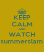 KEEP CALM AND WATCH summerslam - Personalised Poster A4 size