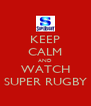 KEEP CALM AND WATCH SUPER RUGBY - Personalised Poster A4 size