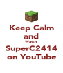 Keep Calm and Watch SuperC2414 on YouTube - Personalised Poster A4 size