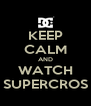 KEEP CALM AND WATCH SUPERCROS - Personalised Poster A4 size