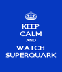 KEEP CALM AND WATCH SUPERQUARK - Personalised Poster A4 size