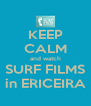 KEEP CALM and watch SURF FILMS in ERICEIRA - Personalised Poster A4 size