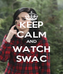KEEP CALM AND WATCH SWAC - Personalised Poster A4 size